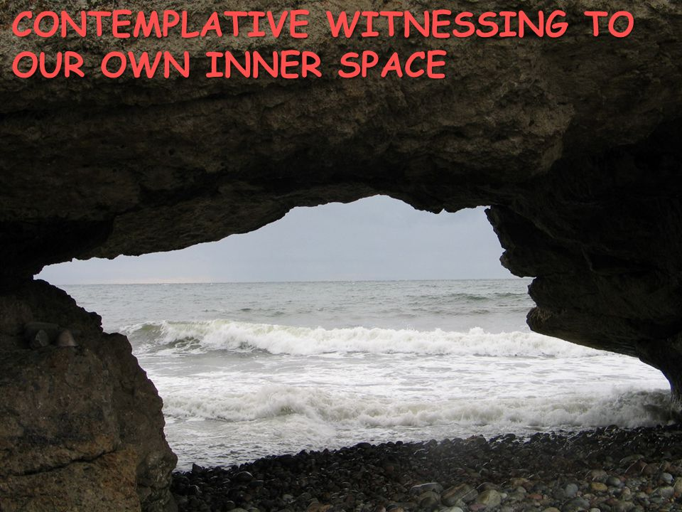 CONTEMPLATIVE WITNESSING TO OUR OWN INNER SPACE
