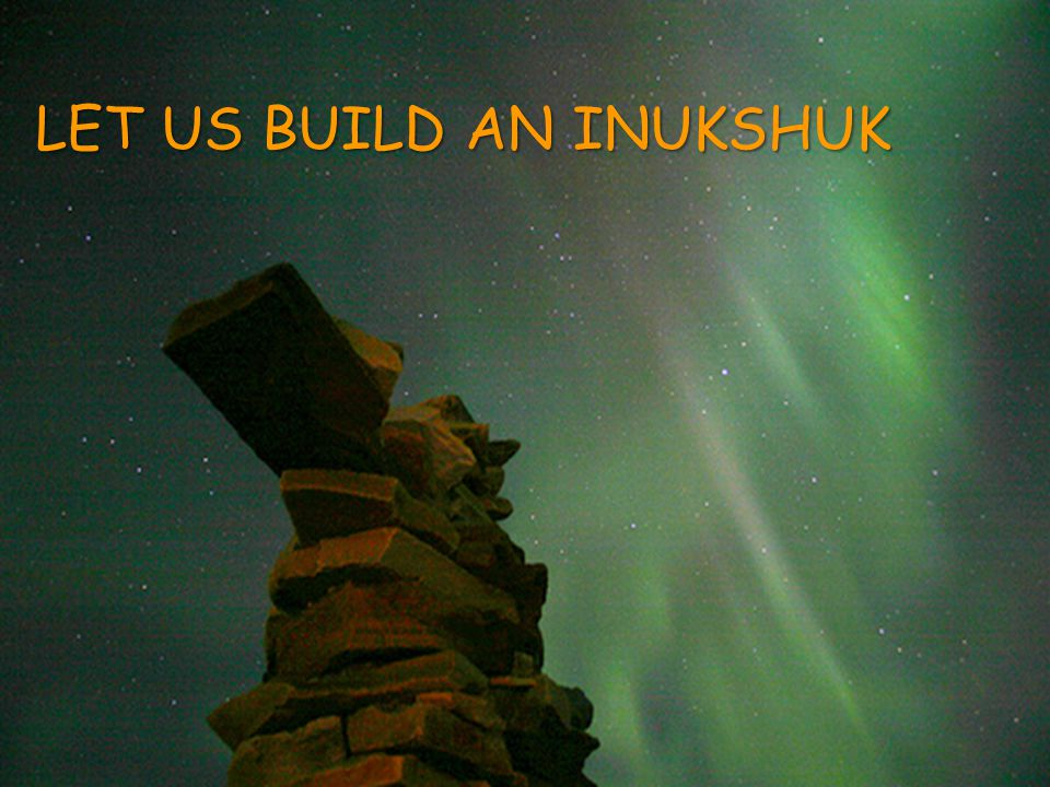 LET US BUILD AN INUKSHUK
