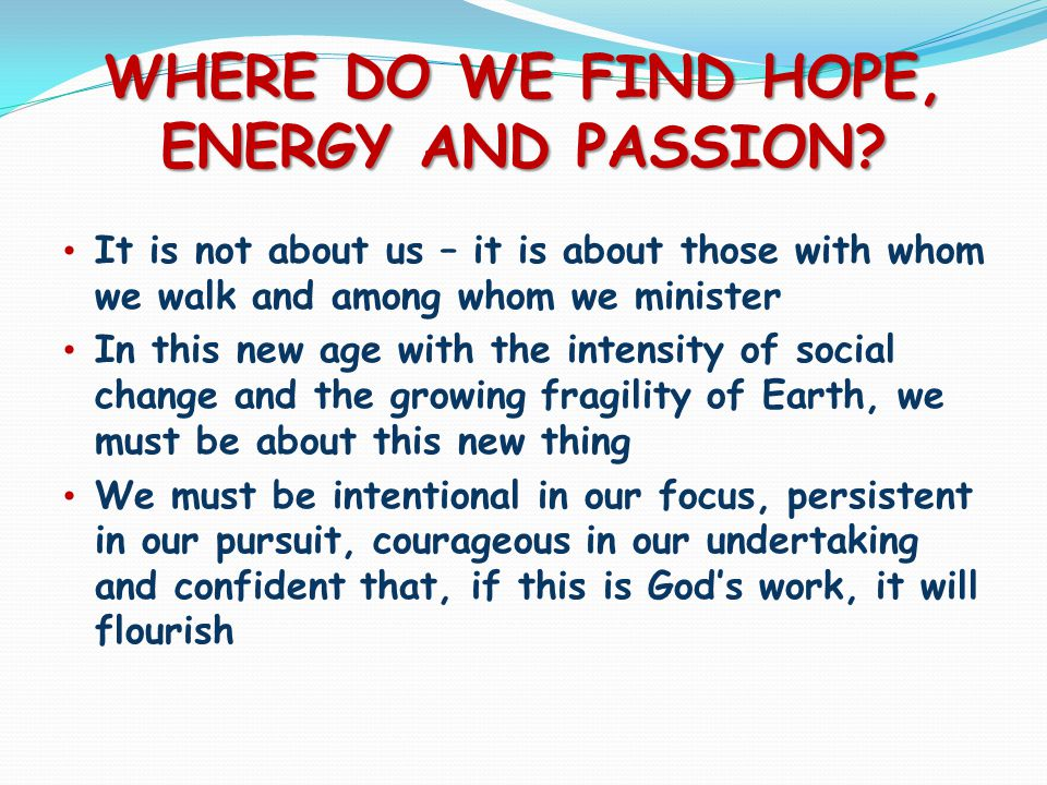 WHERE DO WE FIND HOPE, ENERGY AND PASSION.