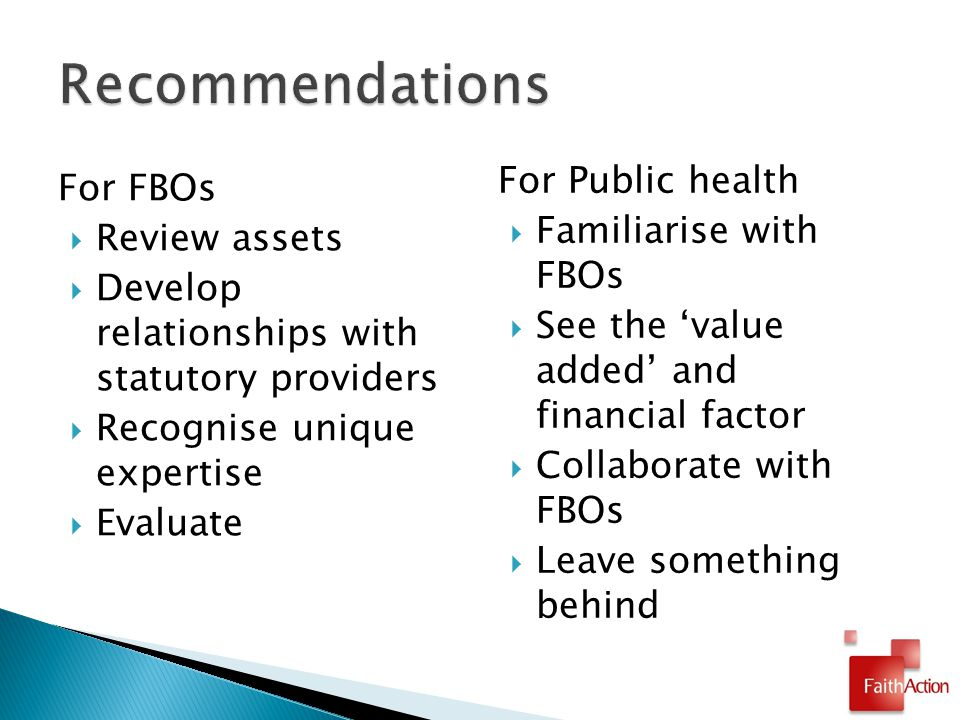 For FBOs  Review assets  Develop relationships with statutory providers  Recognise unique expertise  Evaluate For Public health  Familiarise with FBOs  See the 'value added' and financial factor  Collaborate with FBOs  Leave something behind