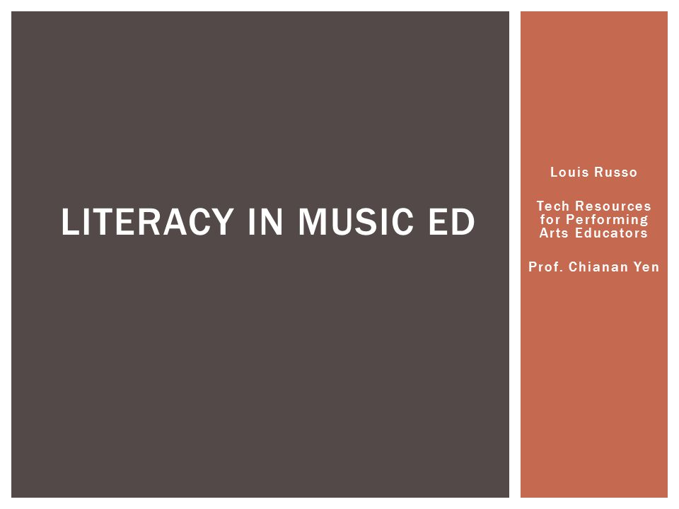 Louis Russo Tech Resources for Performing Arts Educators Prof. Chianan Yen LITERACY IN MUSIC ED