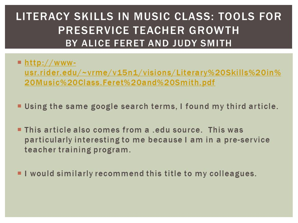  http://www- usr.rider.edu/~vrme/v15n1/visions/Literary%20Skills%20in% 20Music%20Class.Feret%20and%20Smith.pdf http://www- usr.rider.edu/~vrme/v15n1/visions/Literary%20Skills%20in% 20Music%20Class.Feret%20and%20Smith.pdf  Using the same google search terms, I found my third article.
