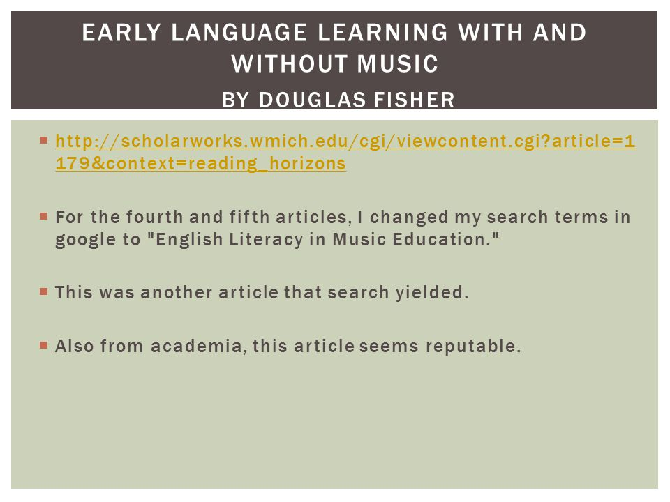  http://scholarworks.wmich.edu/cgi/viewcontent.cgi article=1 179&context=reading_horizons http://scholarworks.wmich.edu/cgi/viewcontent.cgi article=1 179&context=reading_horizons  For the fourth and fifth articles, I changed my search terms in google to English Literacy in Music Education.  This was another article that search yielded.