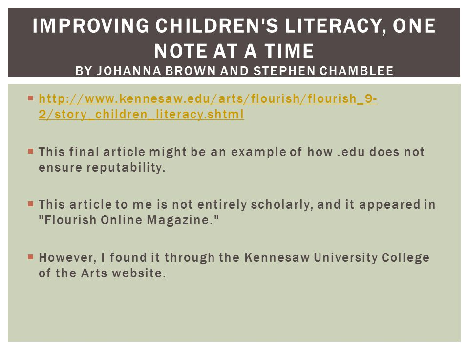  http://www.kennesaw.edu/arts/flourish/flourish_9- 2/story_children_literacy.shtml http://www.kennesaw.edu/arts/flourish/flourish_9- 2/story_children_literacy.shtml  This final article might be an example of how.edu does not ensure reputability.