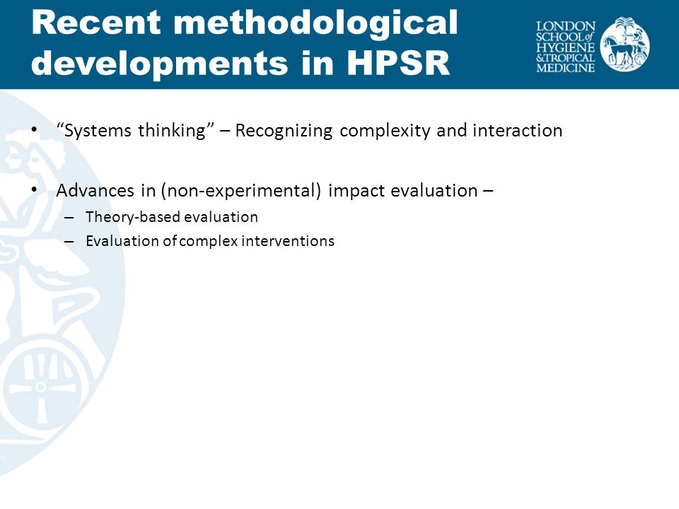 "Recent methodological developments in HPSR ""Systems thinking"" – Recognizing complexity and interaction Advances in (non-experimental) impact evaluatio"