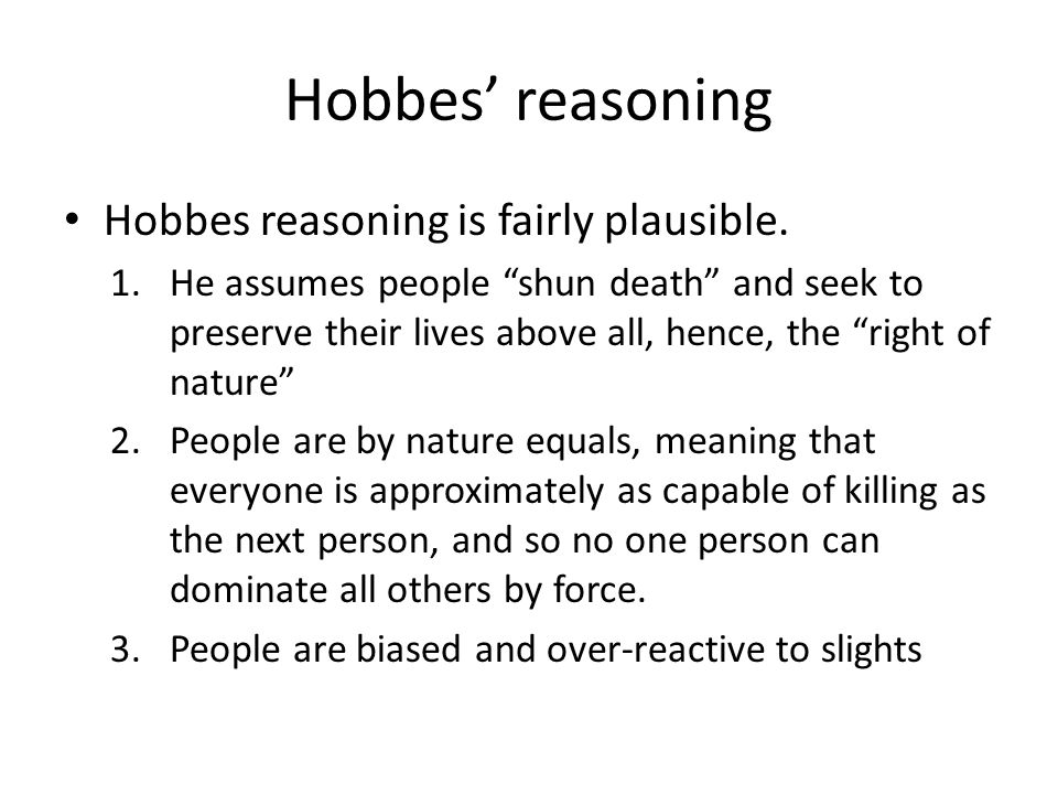 Hobbes' reasoning Hobbes reasoning is fairly plausible.