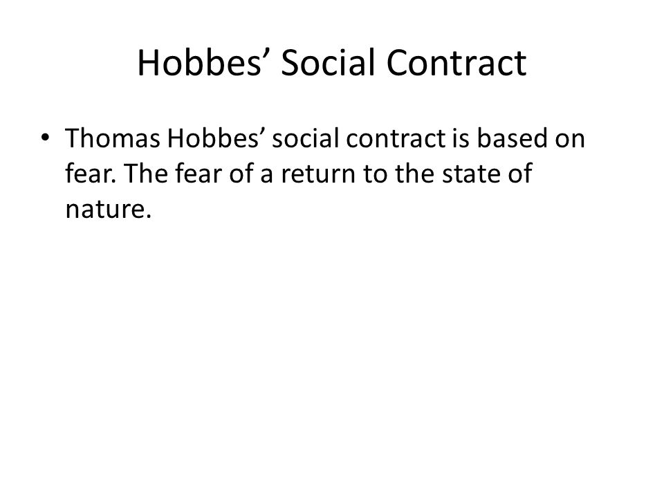 Hobbes' Social Contract Thomas Hobbes' social contract is based on fear.