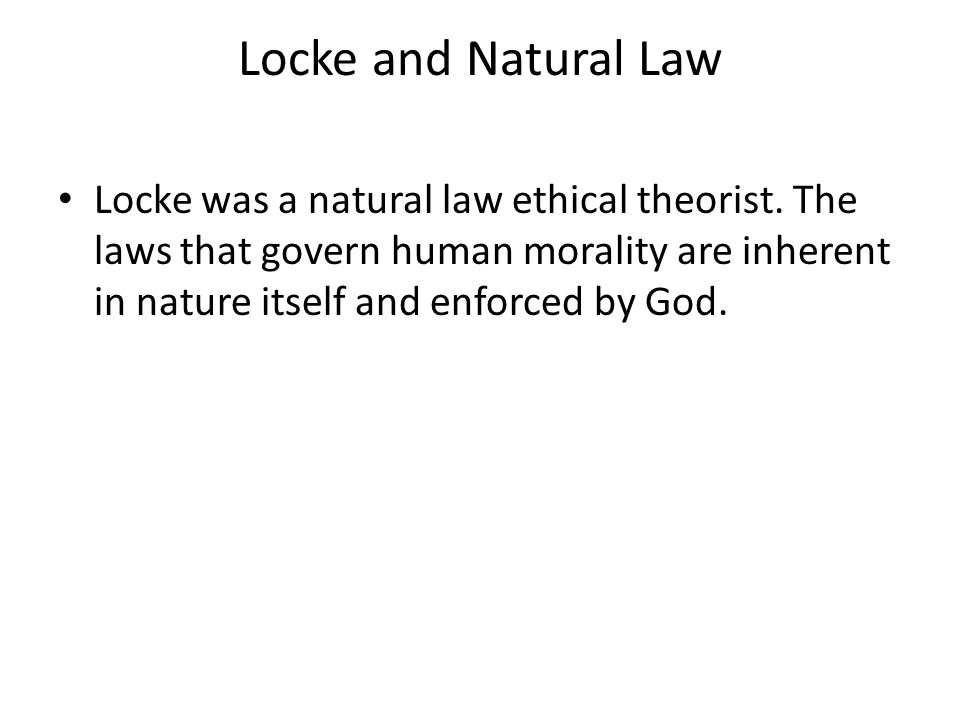 Locke and Natural Law Locke was a natural law ethical theorist.