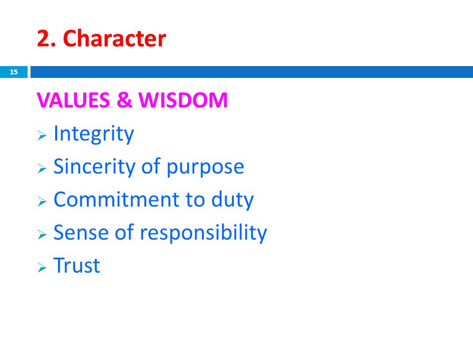 2. Character VALUES & WISDOM  Integrity  Sincerity of purpose  Commitment to duty  Sense of responsibility  Trust 15