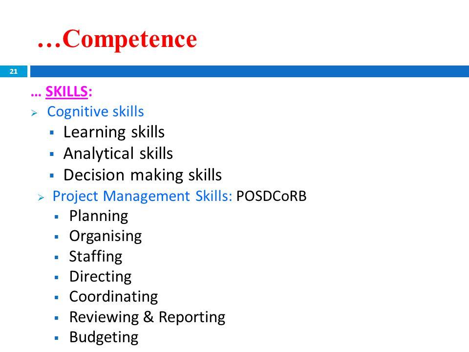 …Competence … SKILLS:  Cognitive skills  Learning skills  Analytical skills  Decision making skills  Project Management Skills: POSDCoRB  Planni