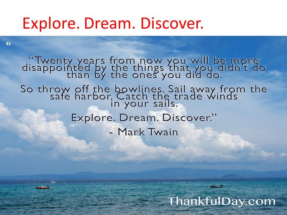 Explore. Dream. Discover. 31