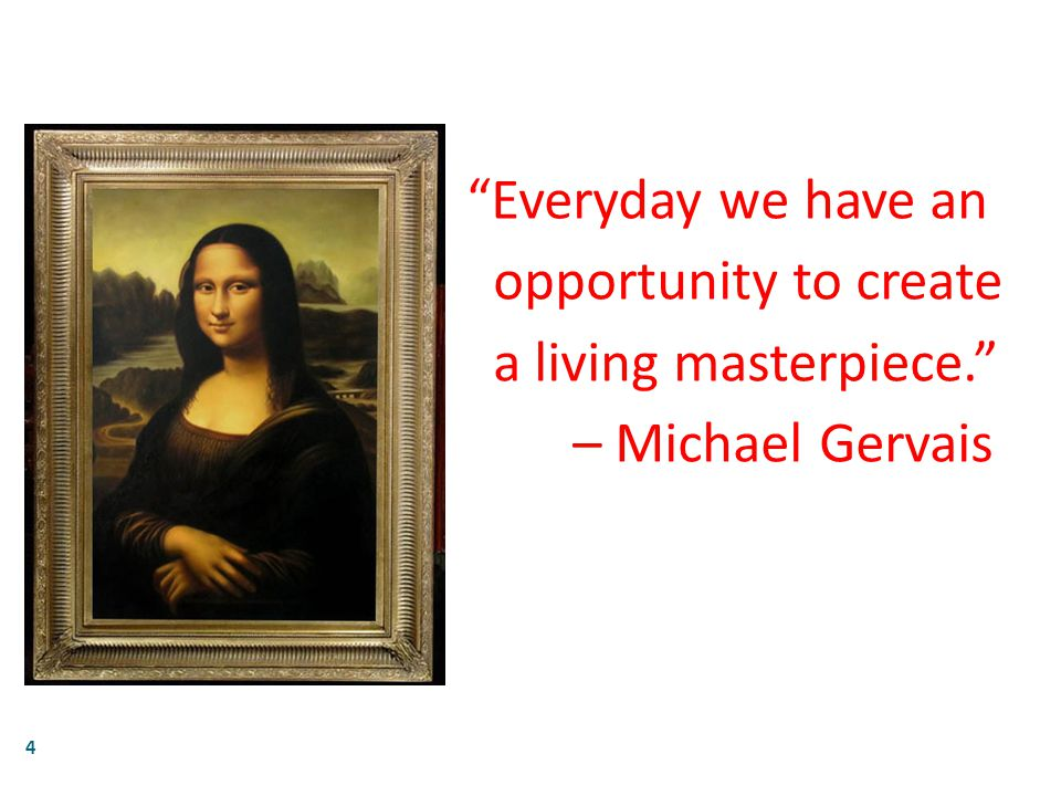 """4 """"Everyday we have an opportunity to create a living masterpiece."""" – Michael Gervais"""