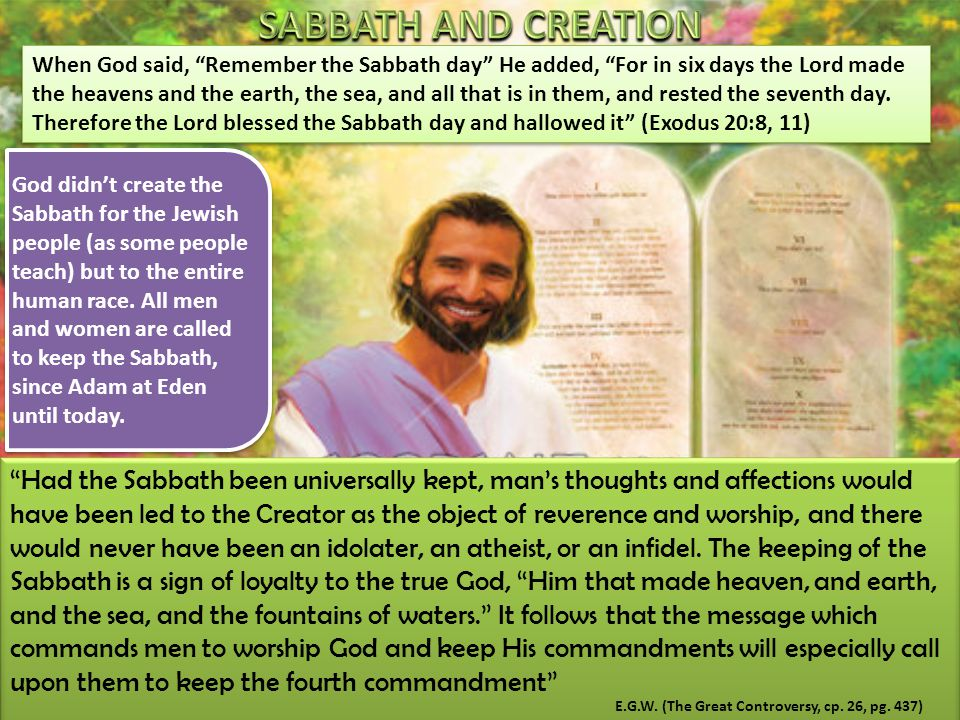 """Had the Sabbath been universally kept, man's thoughts and affections would have been led to the Creator as the object of reverence and worship, and t"