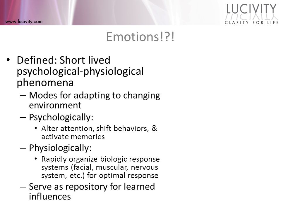 How emotions work Effects of negative emotions have been know for decades – fight or flight – prepare us mentally and physically by initiating systemic change.