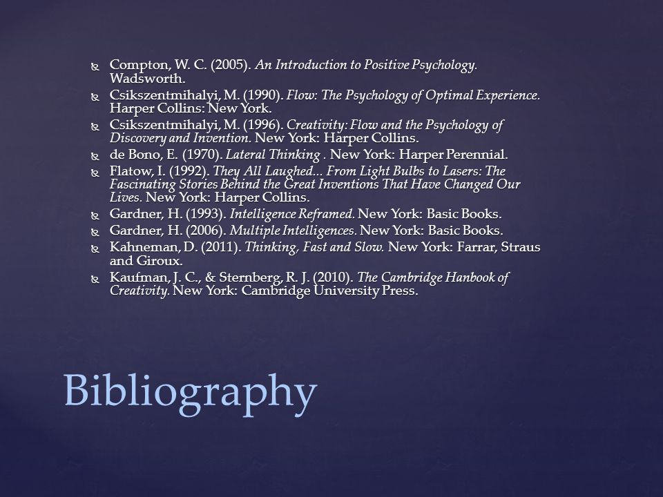 Bibliography  Compton, W. C. (2005). An Introduction to Positive Psychology.