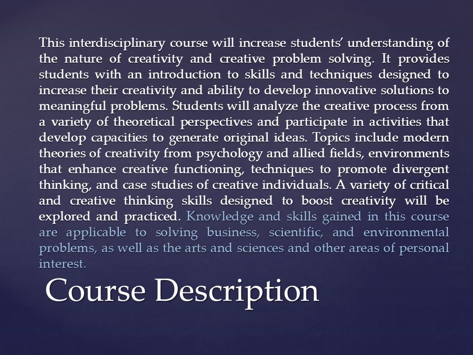 This interdisciplinary course will increase students' understanding of the nature of creativity and creative problem solving.