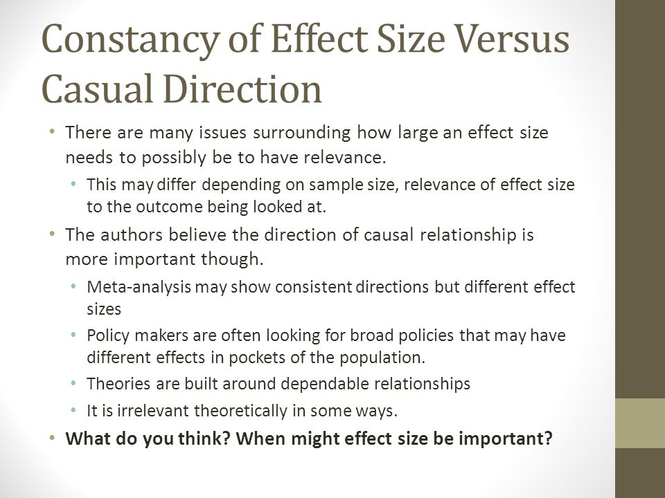 Constancy of Effect Size Versus Casual Direction There are many issues surrounding how large an effect size needs to possibly be to have relevance.