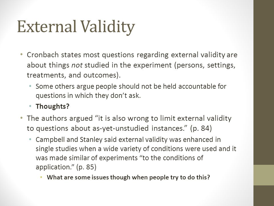 External Validity Cronbach states most questions regarding external validity are about things not studied in the experiment (persons, settings, treatm