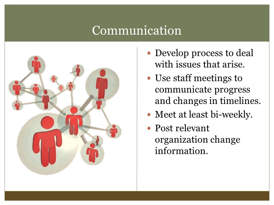 Communication Develop process to deal with issues that arise.