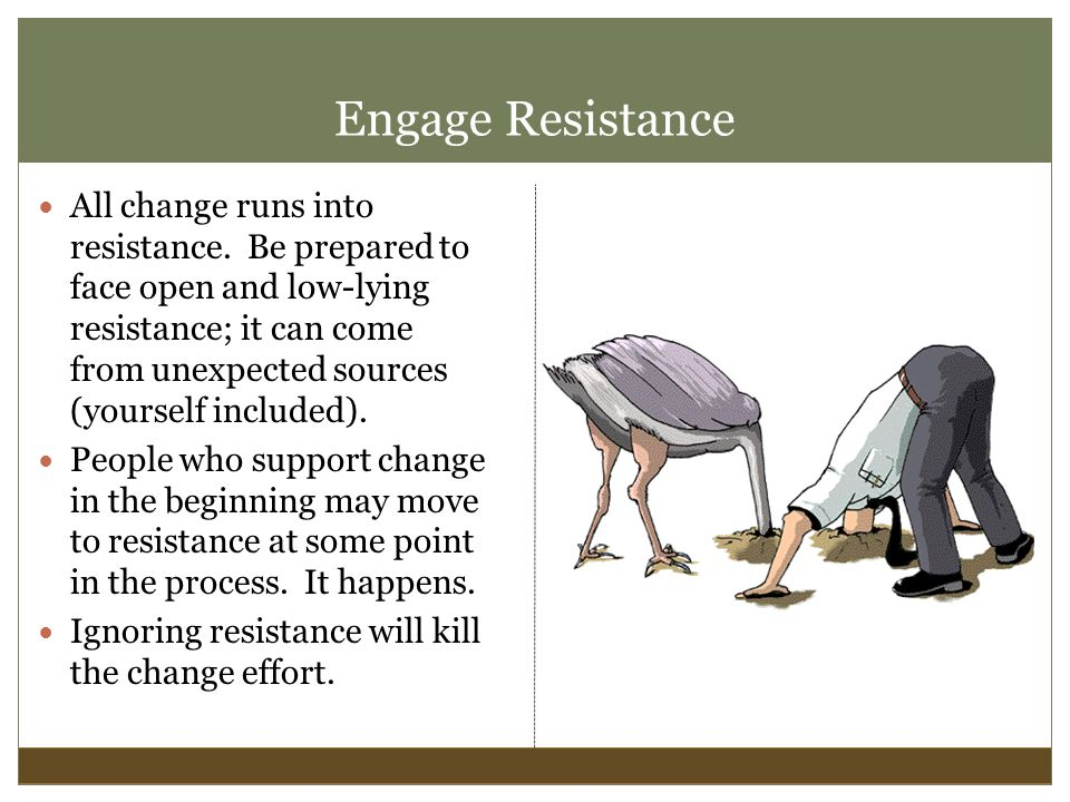 Engage Resistance All change runs into resistance.
