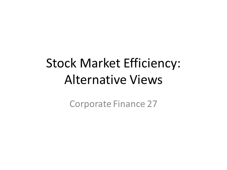 Stock market efficiency: alternative views Views of professional investors Whether stock markets appear to absorb all relevant (public or private) information (strong-form efficiency) The behavioural-based arguments leading to a belief in inefficiencies The implications of the evidence for efficiency for investors and corporate management