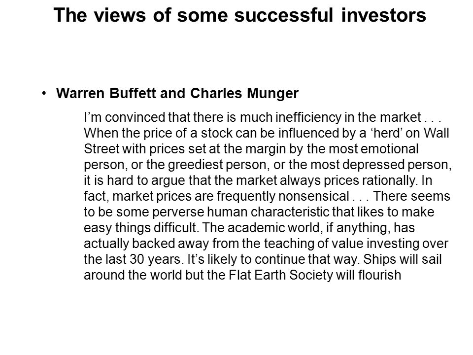 The views of some successful investors Warren Buffett and Charles Munger I'm convinced that there is much inefficiency in the market...