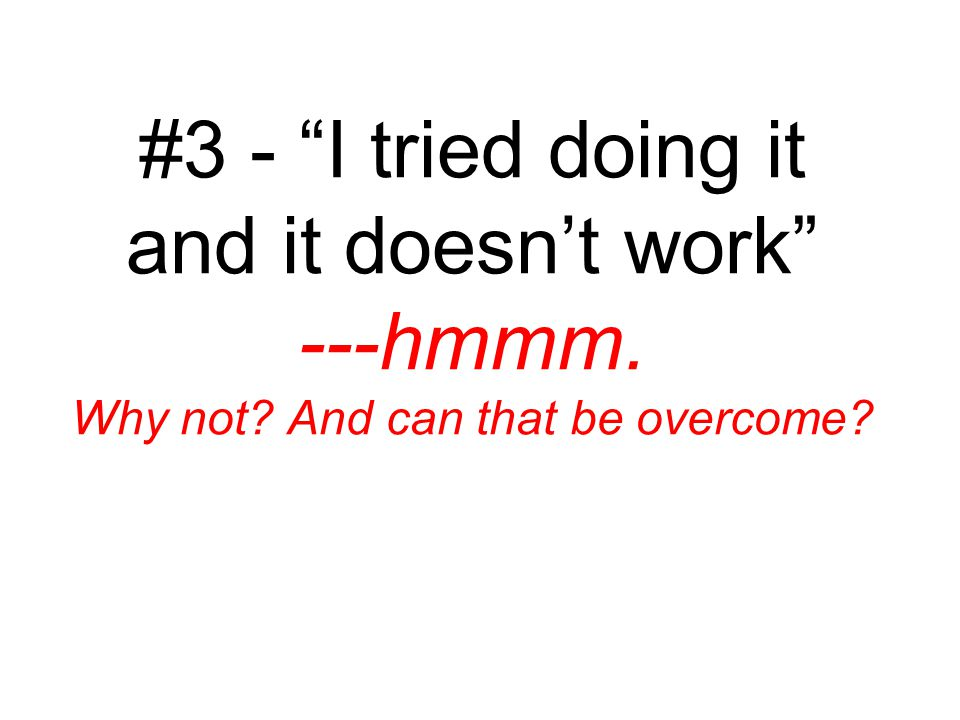 #3 - I tried doing it and it doesn't work ---hmmm. Why not And can that be overcome
