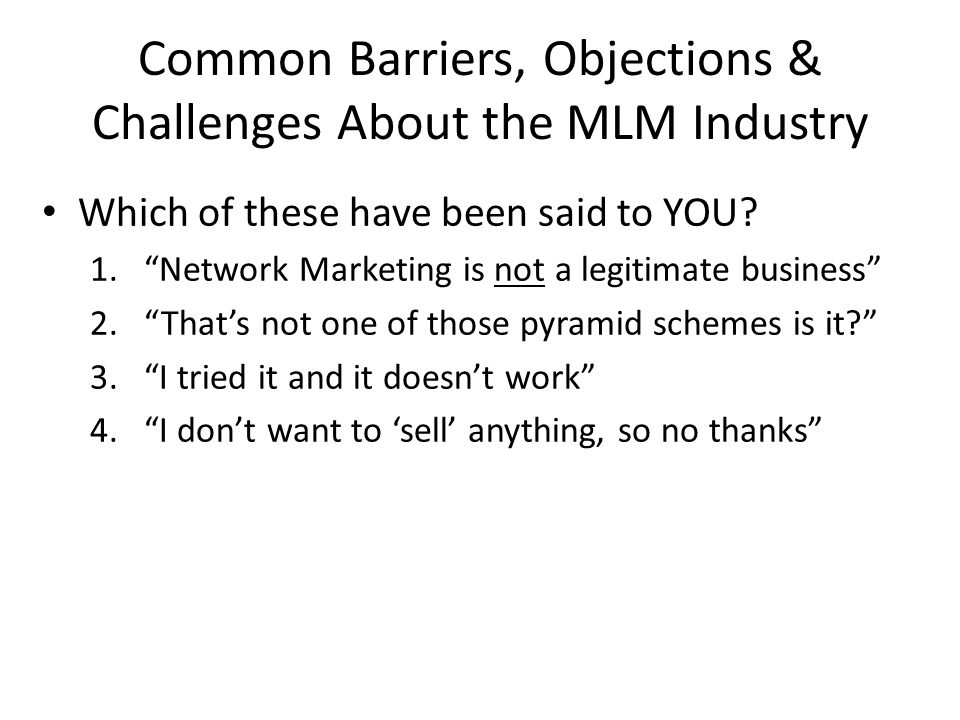 Common Barriers, Objections & Challenges About the MLM Industry Which of these have been said to YOU.