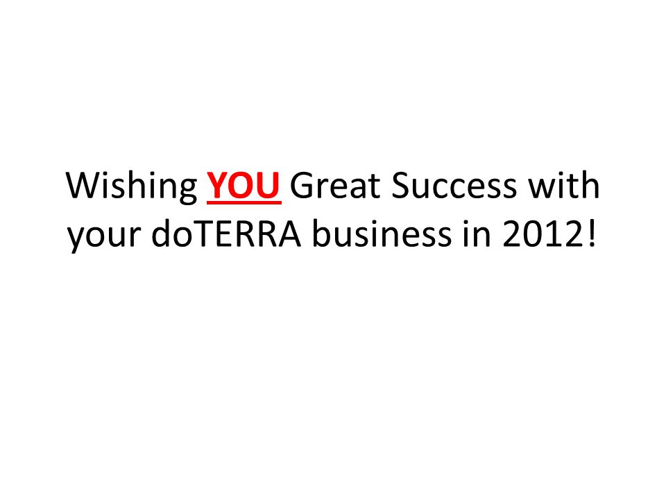 Wishing YOU Great Success with your doTERRA business in 2012!