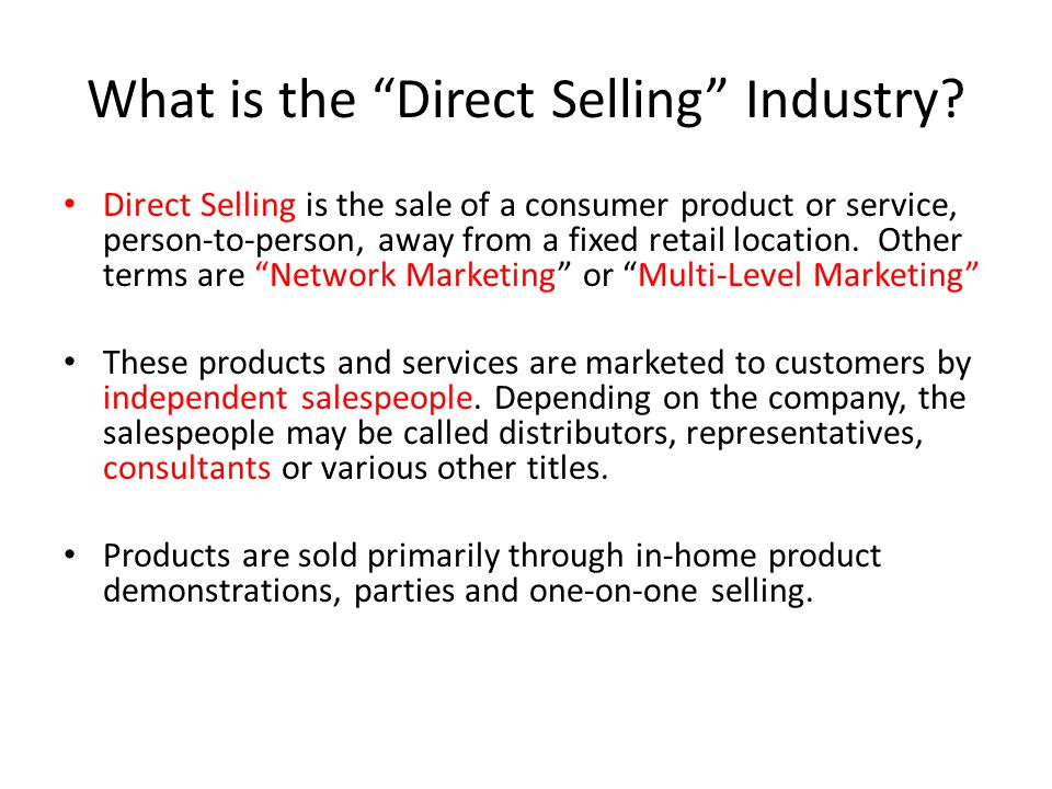 Direct Selling is the sale of a consumer product or service, person-to-person, away from a fixed retail location.