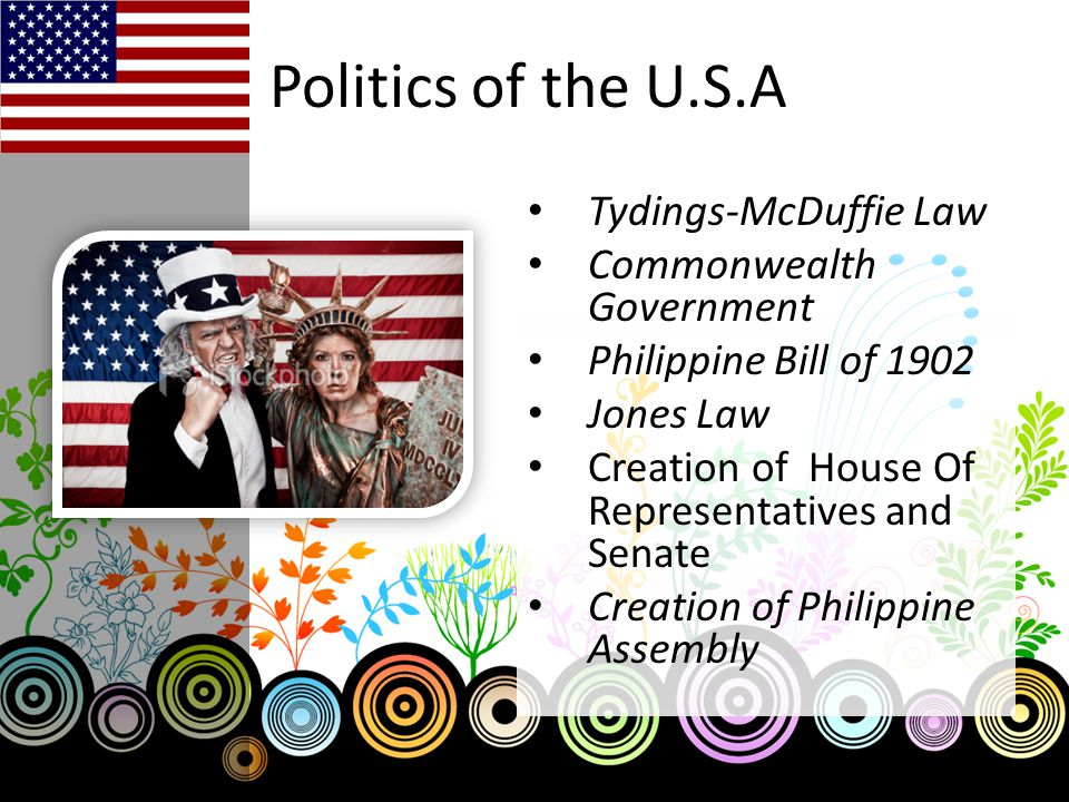 Politics of the U.S.A Tydings-McDuffie Law Commonwealth Government Philippine Bill of 1902 Jones Law Creation of House Of Representatives and Senate Creation of Philippine Assembly