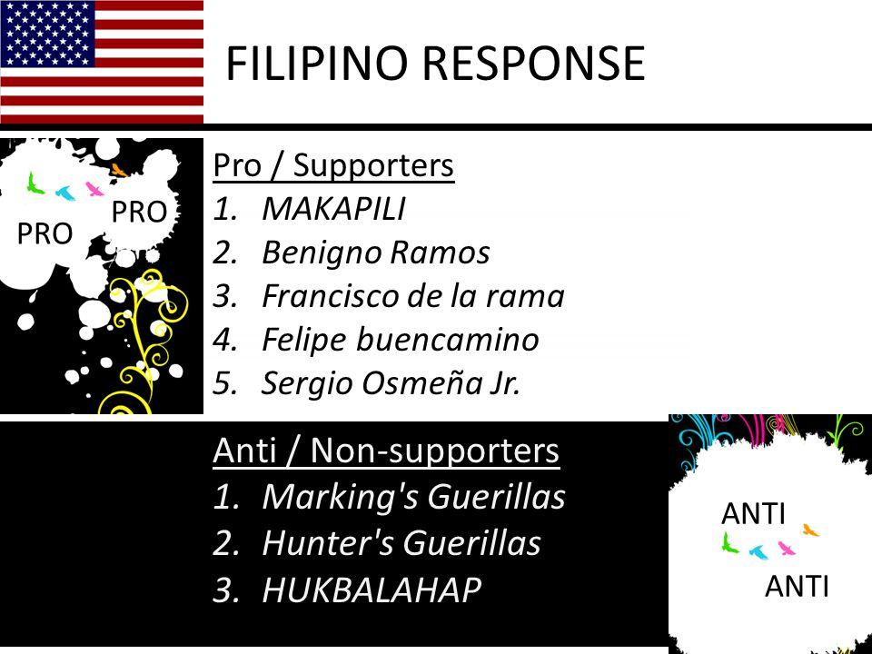 FILIPINO RESPONSE Pro / Supporters 1.MAKAPILI 2.Benigno Ramos 3.Francisco de la rama 4.Felipe buencamino 5.Sergio Osmeña Jr.