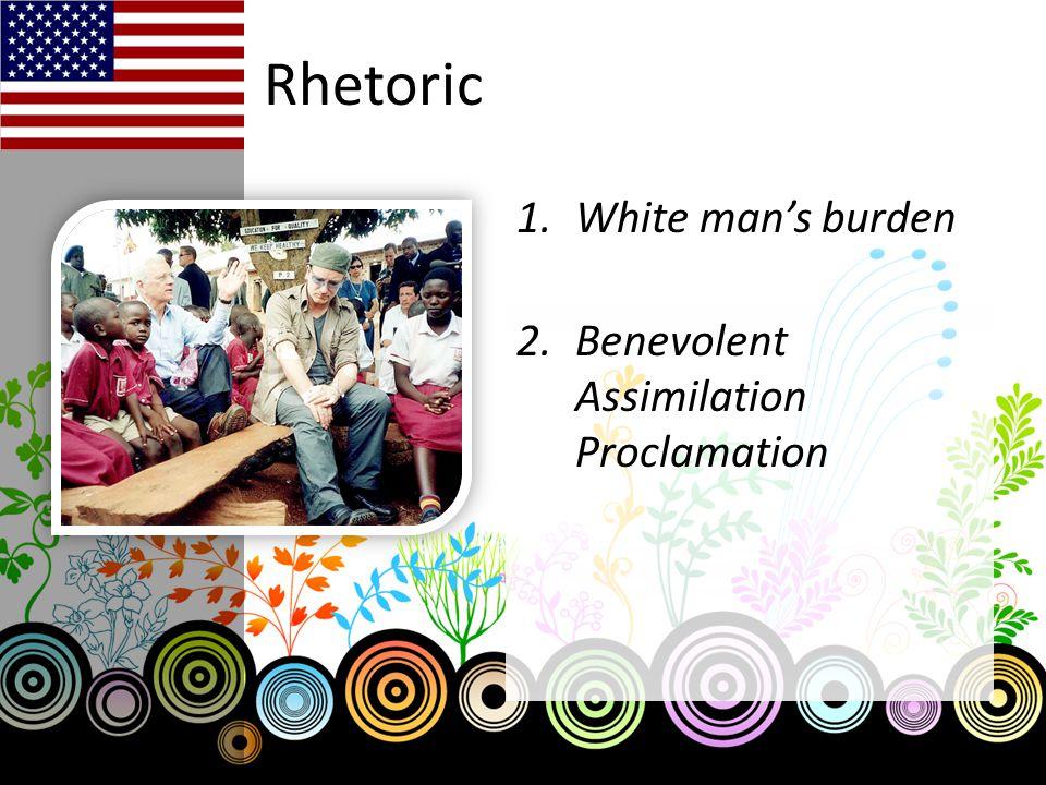 Rhetoric 1.White man's burden 2.Benevolent Assimilation Proclamation