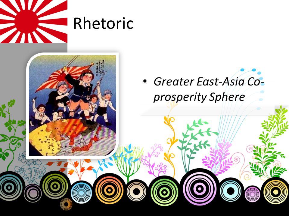 Rhetoric Greater East-Asia Co- prosperity Sphere