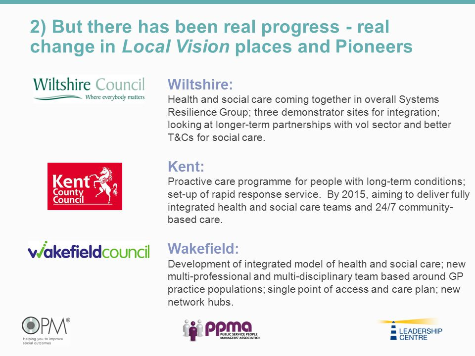 2) But there has been real progress - real change in Local Vision places and Pioneers Wiltshire: Health and social care coming together in overall Sys