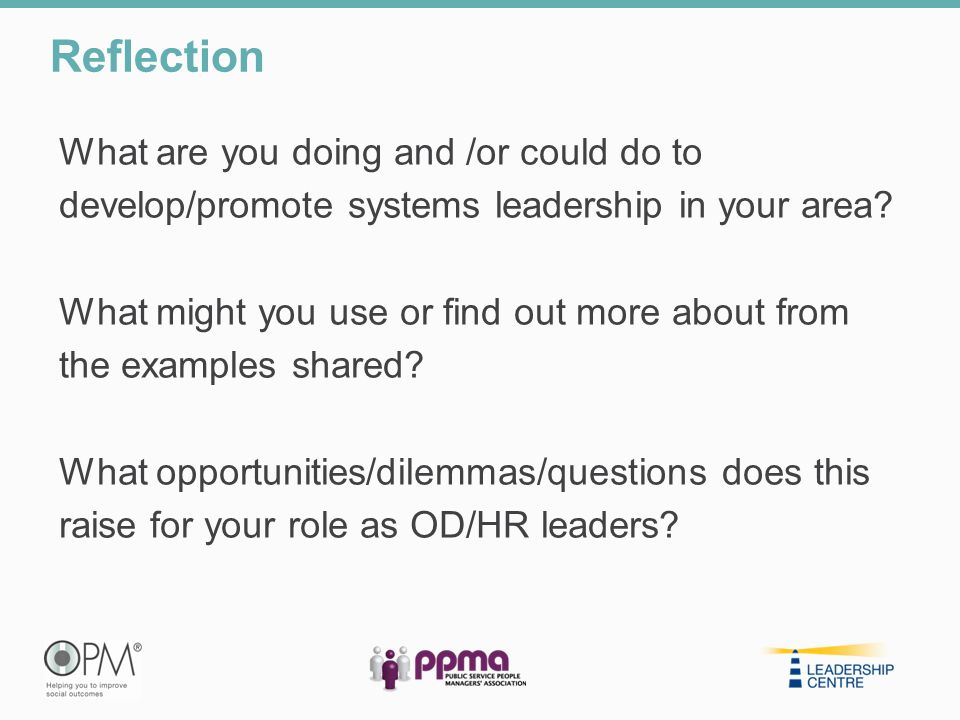 What are you doing and /or could do to develop/promote systems leadership in your area? What might you use or find out more about from the examples sh