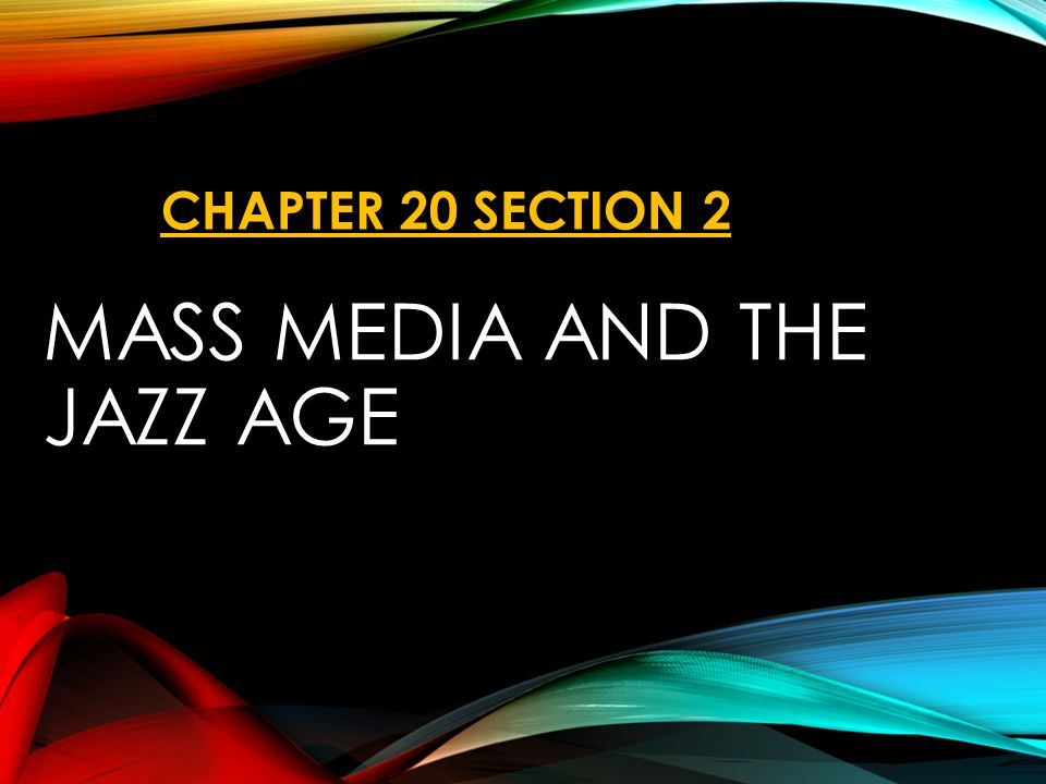 MASS MEDIA AND THE JAZZ AGE CHAPTER 20 SECTION 2
