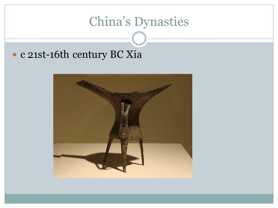 China's Dynasties c 21st-16th century BC Xia