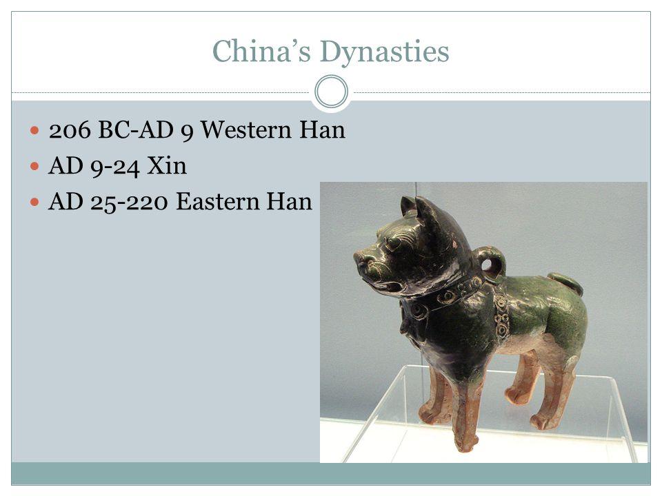 China's Dynasties 206 BC-AD 9 Western Han AD 9-24 Xin AD 25-220 Eastern Han