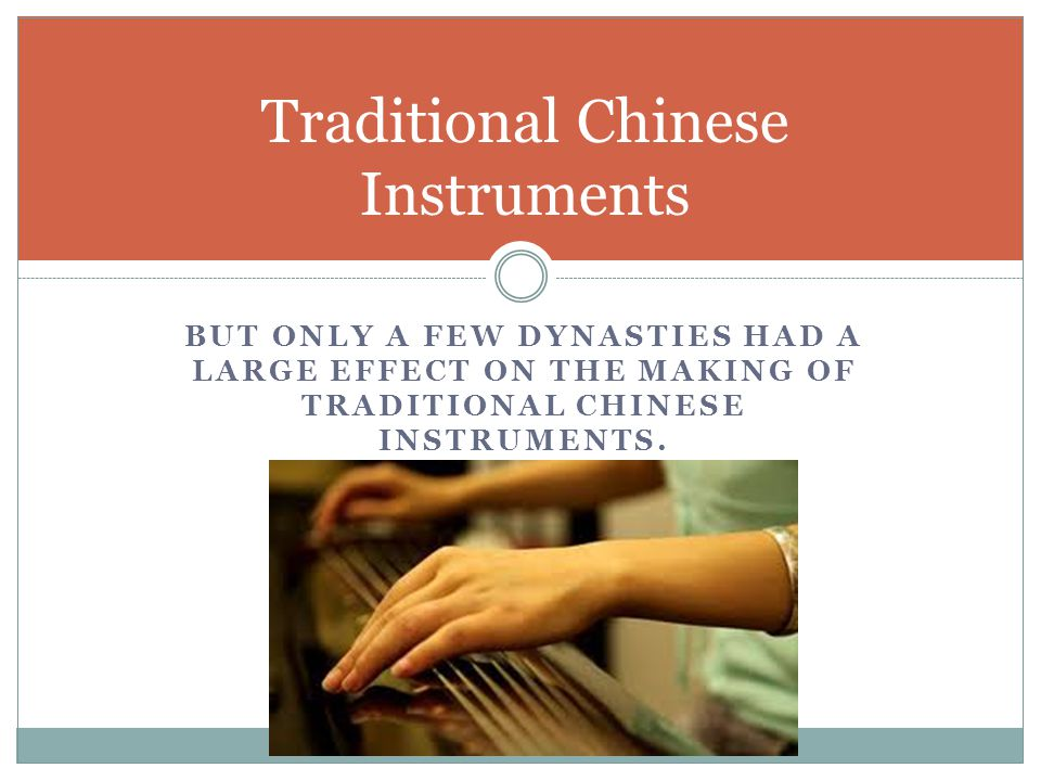 BUT ONLY A FEW DYNASTIES HAD A LARGE EFFECT ON THE MAKING OF TRADITIONAL CHINESE INSTRUMENTS.