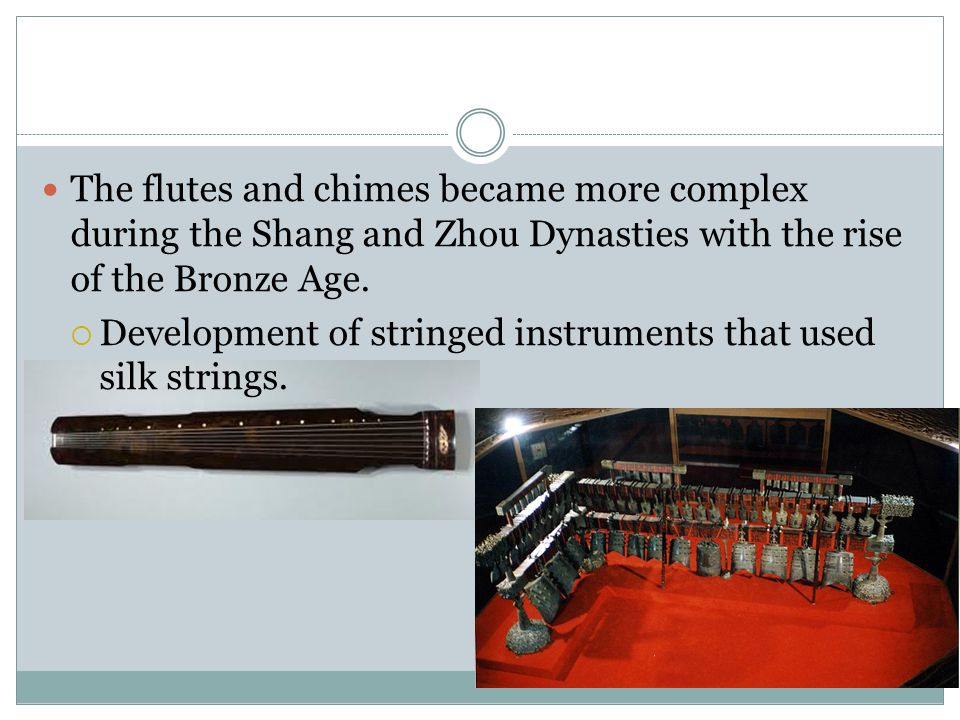 The flutes and chimes became more complex during the Shang and Zhou Dynasties with the rise of the Bronze Age.