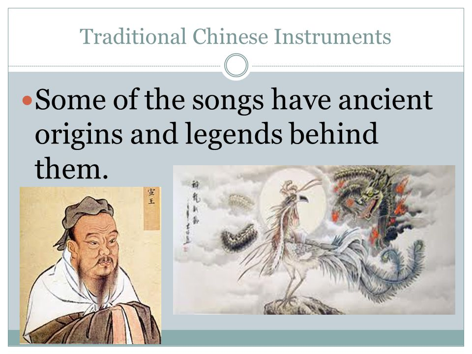Traditional Chinese Instruments Some of the songs have ancient origins and legends behind them.
