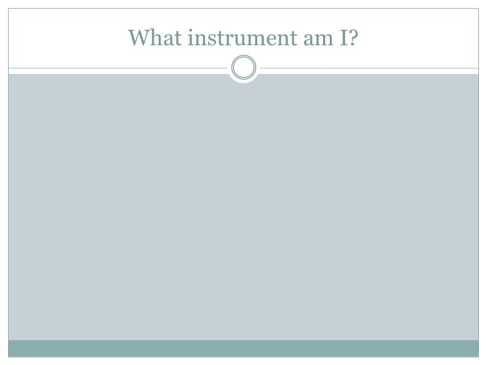 What instrument am I