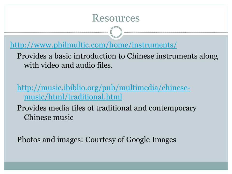 Resources http://www.philmultic.com/home/instruments/ Provides a basic introduction to Chinese instruments along with video and audio files.