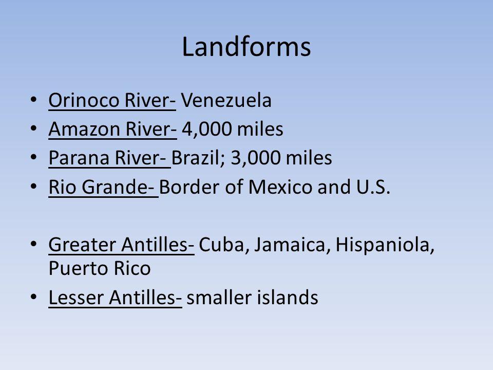 Landforms Orinoco River- Venezuela Amazon River- 4,000 miles Parana River- Brazil; 3,000 miles Rio Grande- Border of Mexico and U.S.