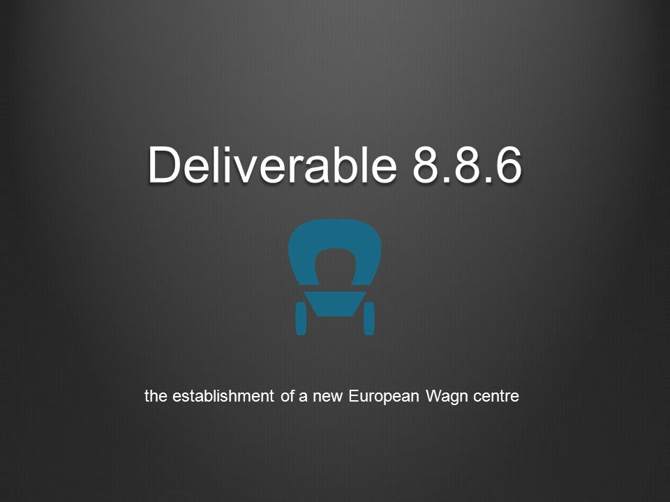 Deliverable 8.8.6 the establishment of a new European Wagn centre