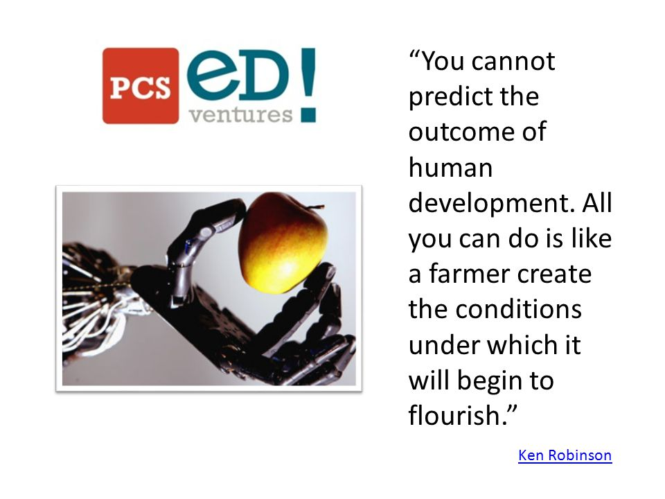 You cannot predict the outcome of human development.