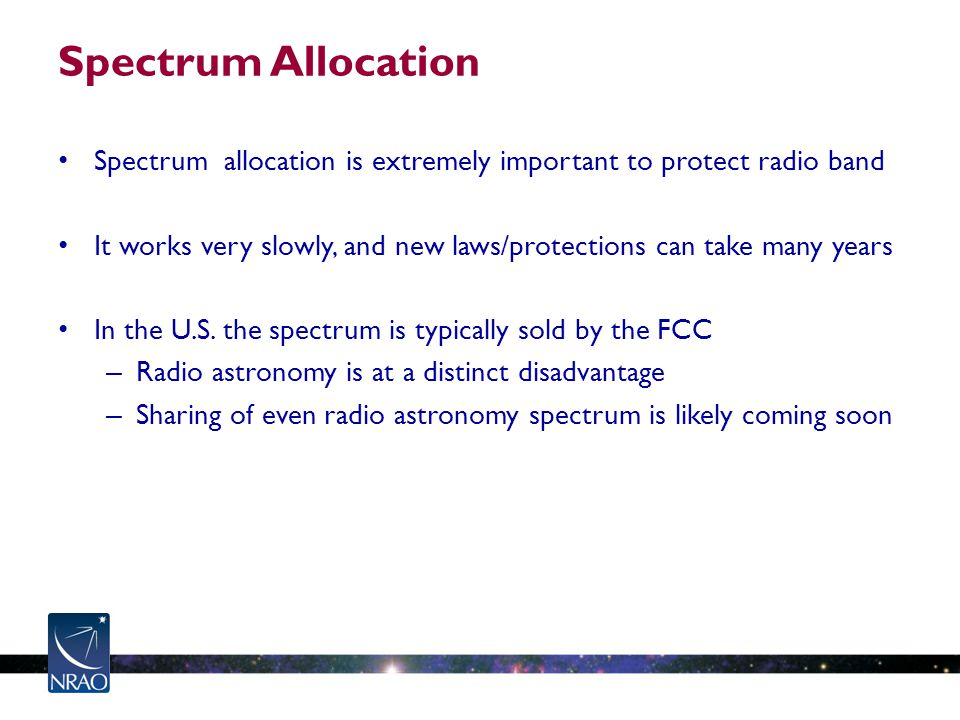 Spectrum Allocation Spectrum allocation is extremely important to protect radio band It works very slowly, and new laws/protections can take many years In the U.S.