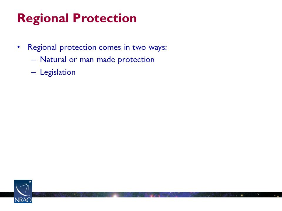 Regional Protection Regional protection comes in two ways: – Natural or man made protection – Legislation