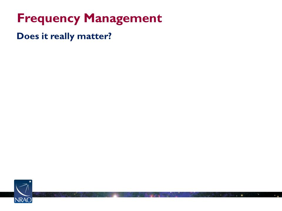 Frequency Management Does it really matter